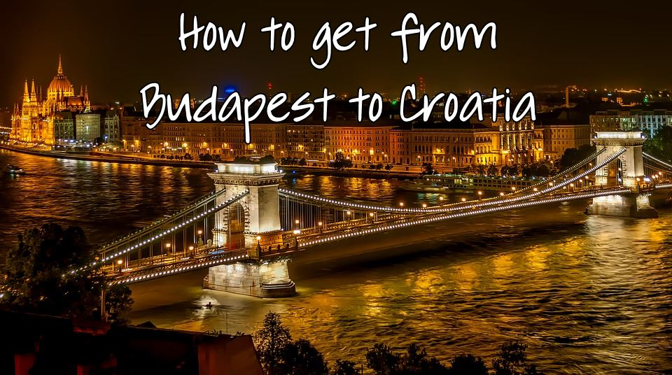 How To Get From Budapest To Croatia Zagreb Dubrovnik Etc